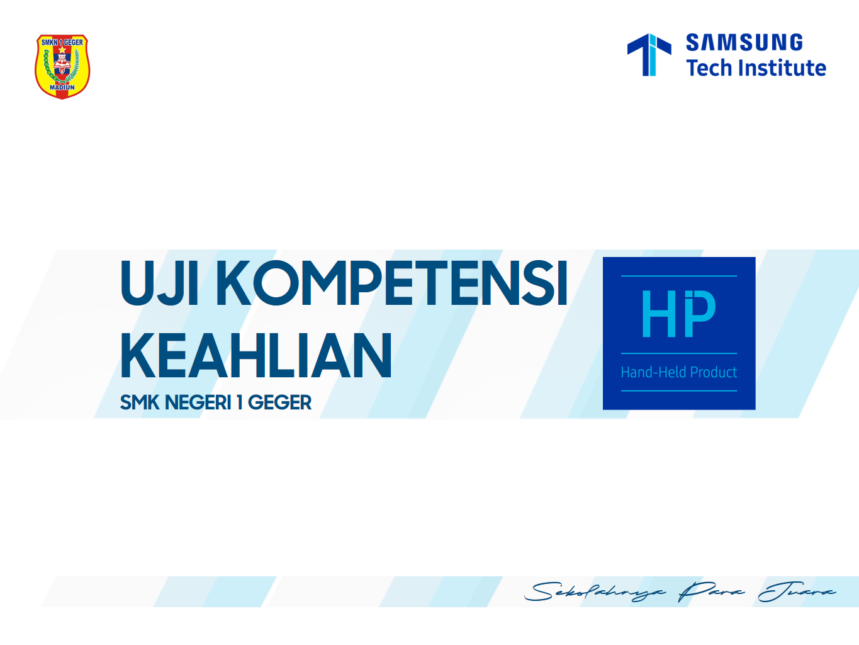 Uji Kompetensi Keahlian HHP Samsung Tech Institute 2021